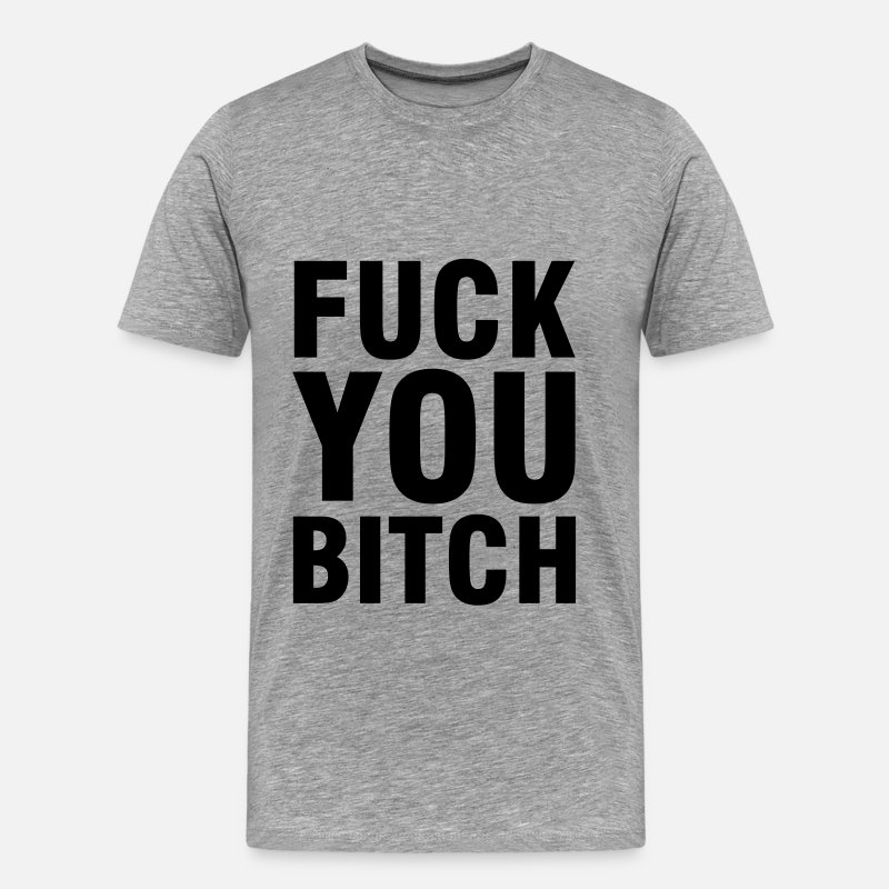 Fuck T-Shirts - Fuck you Bitch - Men's Premium T-Shirt heather grey