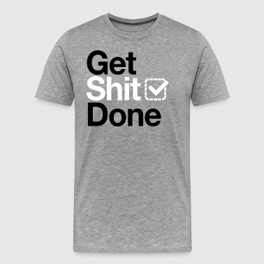 Get shit done v2 - T-shirt Premium Homme