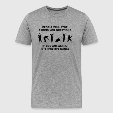 Stupid Questions People Answer Dancing - Men's Premium T-Shirt