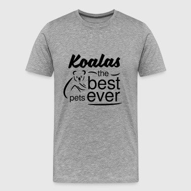 Koalas are the best pets ever - Men's Premium T-Shirt