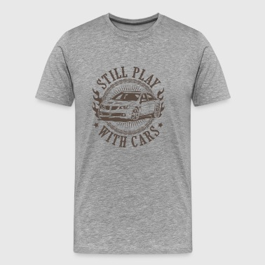 Still play with cars - Camiseta premium hombre