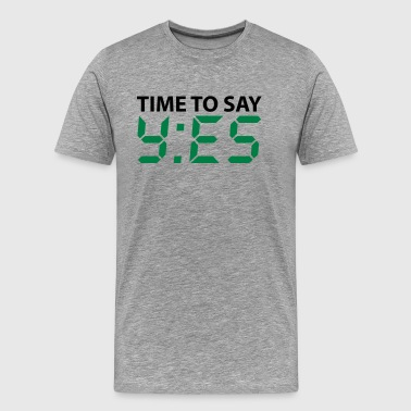 Time to say yes - Männer Premium T-Shirt