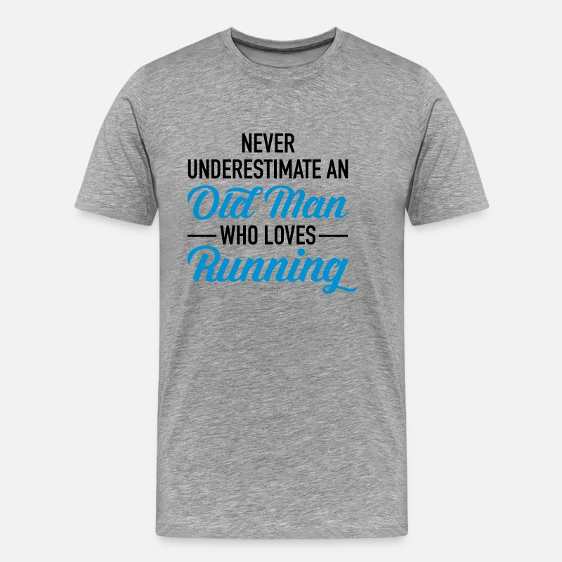 Funny T-Shirts - Never Underestimate An Old Man Who Loves Running - Men's Premium T-Shirt heather grey