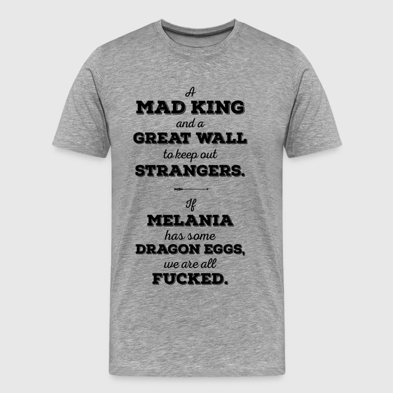 Mad King, Greatwall, Dragon Eggs, Melania Trump - Men's Premium T-Shirt