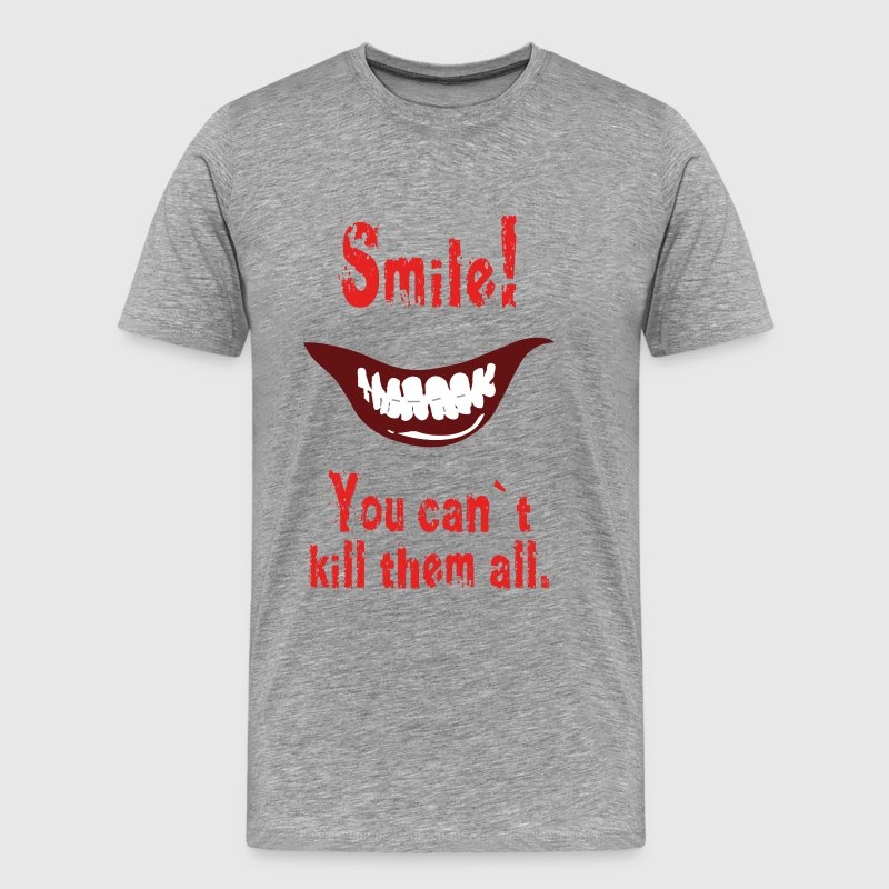 Smile! You can`t kill them all. - Männer Premium T-Shirt