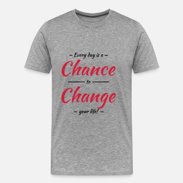 Motivation Every day is a chance to change your life - T-shirt Premium Homme