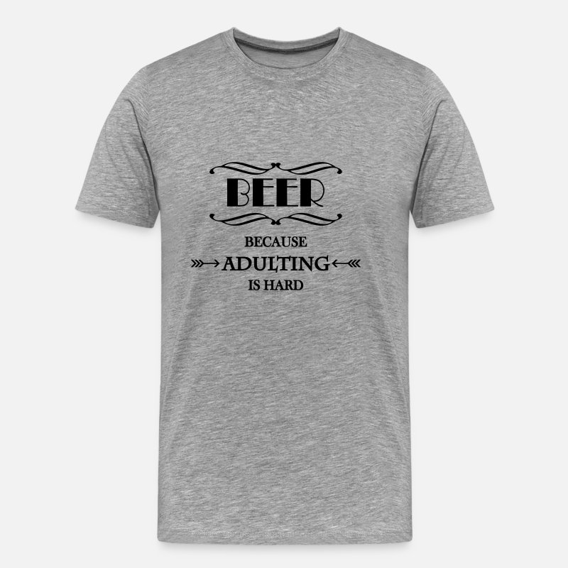 Addicted T-Shirts - Beer because adulting is hard - Men's Premium T-Shirt heather grey
