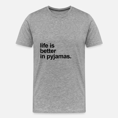 Pajamas Life is better in pajamas - Men's Premium T-Shirt