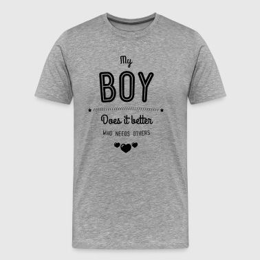 My boy does it better - Männer Premium T-Shirt