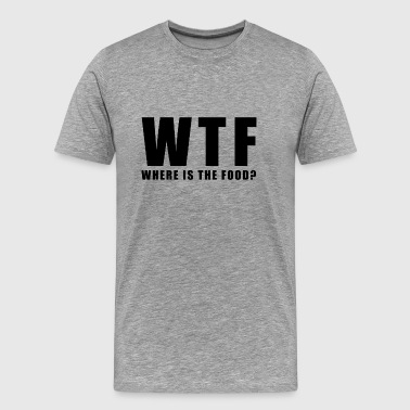 WTF Where is the Food Funny Quote Gift - Men's Premium T-Shirt