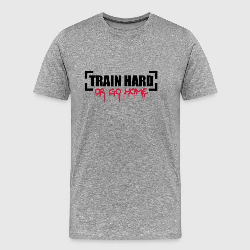Train Hard Or Go Home - Koszulka męska Premium