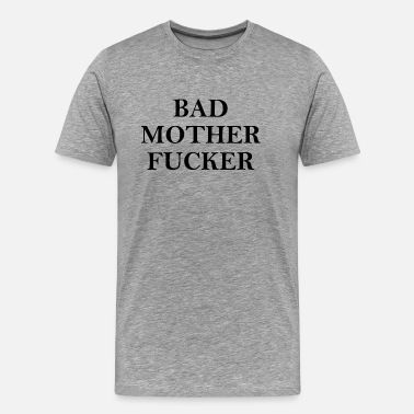 Motherfucker Bad Motherfucker - Männer Premium T-Shirt