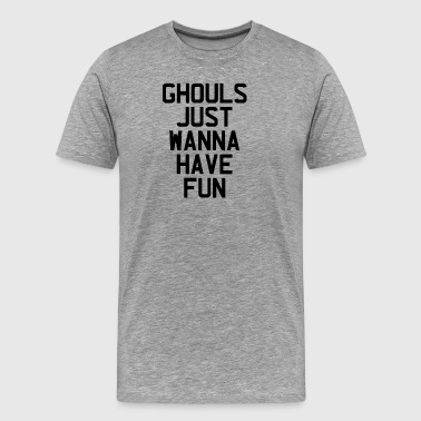 Ghastly Ghouls Just Wanna Have Fun - Men's Premium T-Shirt