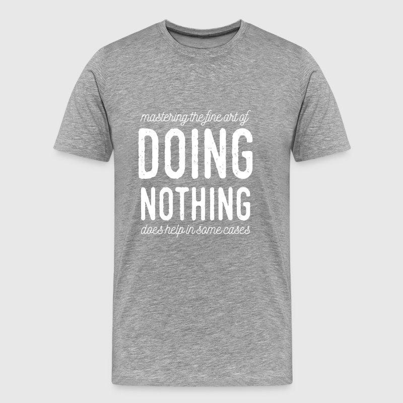 The High Art Of Doing Nothing (black font) - Männer Premium T-Shirt