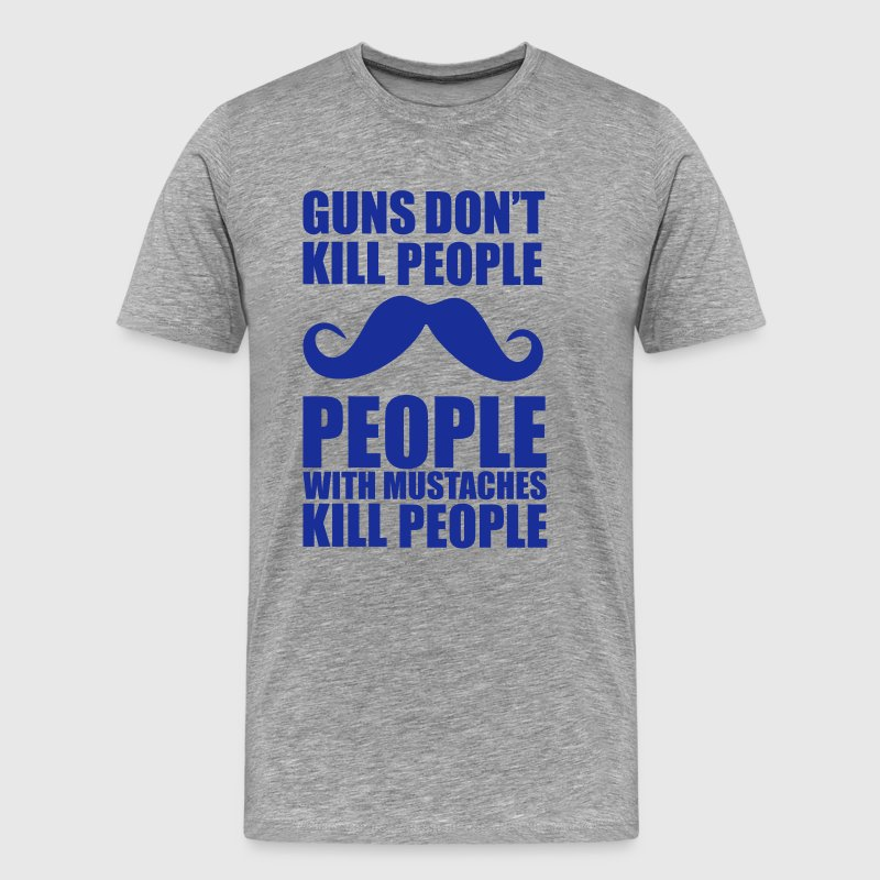 Guns don't kill people, people with mustaches kill - T-shirt Premium Homme