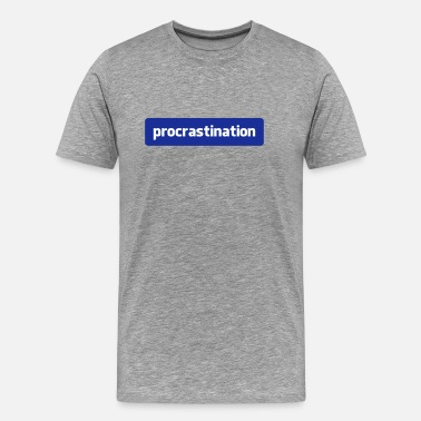Procrastinate procrastination - Men's Premium T-Shirt