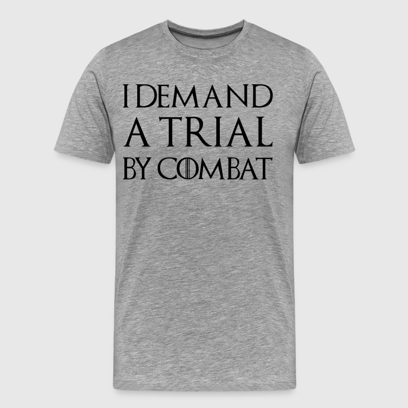 I DEMAND A TRIAL BY COMBAT - Men's Premium T-Shirt