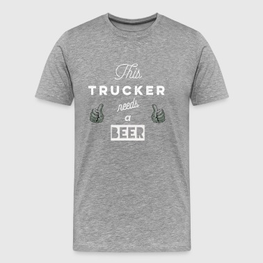 This_Trucker_needs_a_beer_T-shirt & Hoody - Maglietta Premium da uomo
