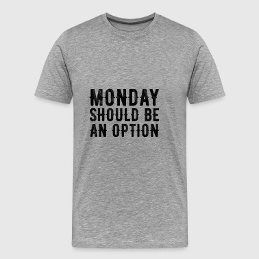 Monday should be an option - black - Männer Premium T-Shirt