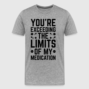 Medical The Limits Of My Medication  - Men's Premium T-Shirt
