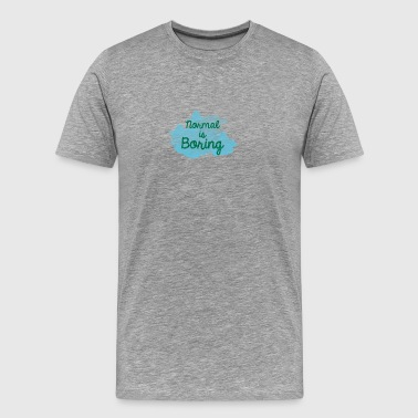 Normal is Boring - Mannen Premium T-shirt