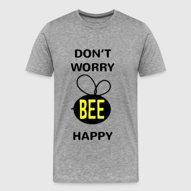 Don't Worry Bee Happy - Men's Premium T-Shirt