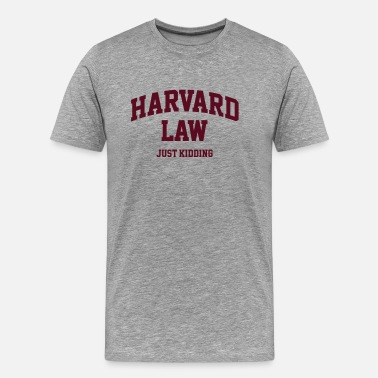 Harvard Harvard Law - Just kidding - Männer Premium T-Shirt