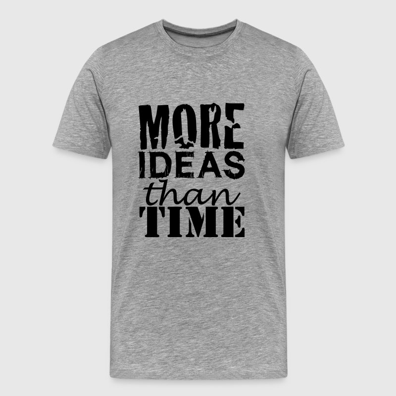 More IDEAS than Time : Creative People - Men's Premium T-Shirt