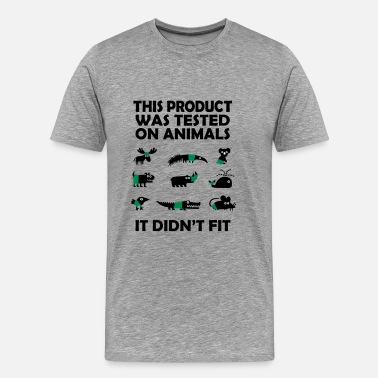 Funny Animal PRODUCT tested on Animals - Didn't Fit - Men's Premium T-Shirt