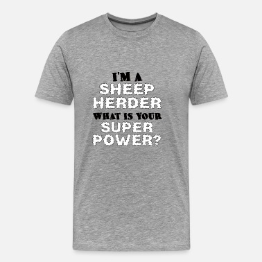 Lamb Sheep / farm: I'm A Sheep Herder. What Is You - Men's Premium T-Shirt