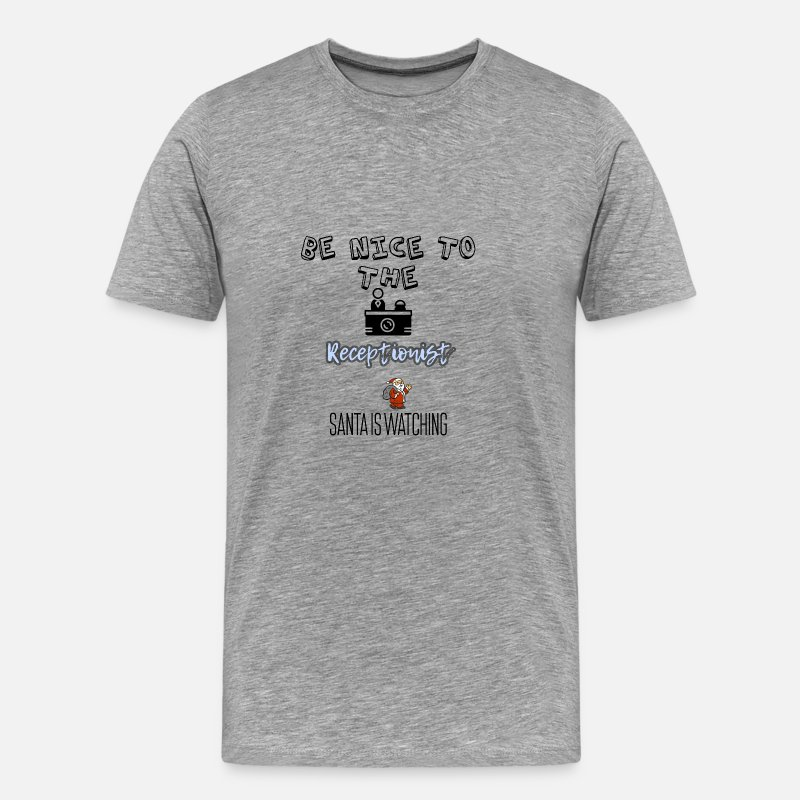 Receptionist T-Shirts - Be nice to the receptionist Santa is watching - Men's Premium T-Shirt heather grey