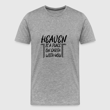 Heaven is a place on earth with you - Männer Premium T-Shirt