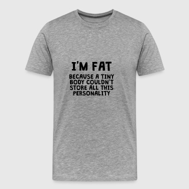 Fat People Are Harder To Kidnap I'm FAT - Men's Premium T-Shirt