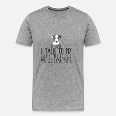 Jack Russel Terrier Hund / Jack Russell: Of Course I Talk To My Jack - Männer Premium T-Shirt