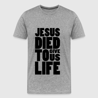 JESUS DIED TO GIVE US LIFE - Männer Premium T-Shirt