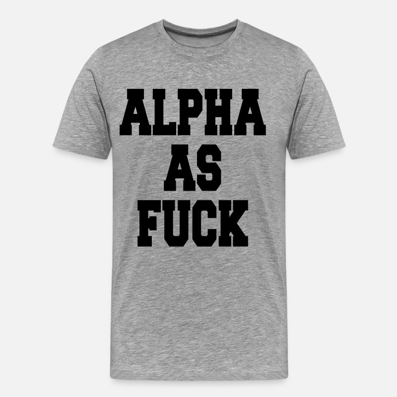 Beast T-Shirts - Alpha as fuck - Men's Premium T-Shirt heather grey