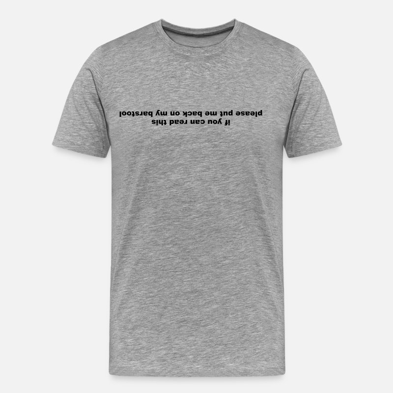 Barstool T-Shirts - If you can read this please put me back on my barstool - Men's Premium T-Shirt heather grey
