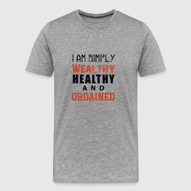I am simply Wealthy Healthy And Ordained (WHAO) - Men's Premium T-Shirt