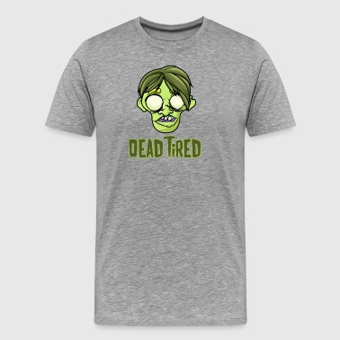 Dead Tired - funny zombie - Men's Premium T-Shirt