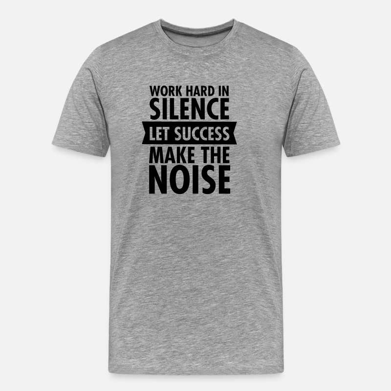 Tranquilité T-shirts - Work Hard In Silence - Let Success Make The Noise - T-shirt premium Homme gris chiné