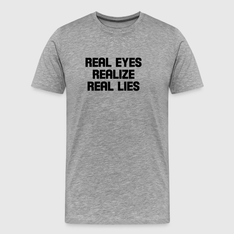 real eyes realize real lies - Männer Premium T-Shirt