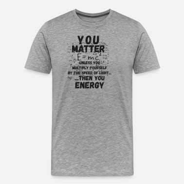 You Matter You matter ... then you energy - Men's Premium T-Shirt
