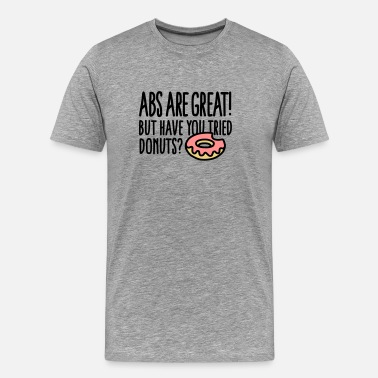 Abs Abs are great! But have you tried donuts? - Men's Premium T-Shirt