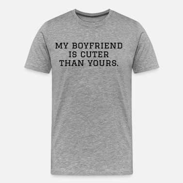 Yours My boyfriend is cuter than yours - Men's Premium T-Shirt