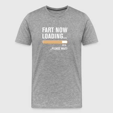 Fart Now Loading.... - Männer Premium T-Shirt