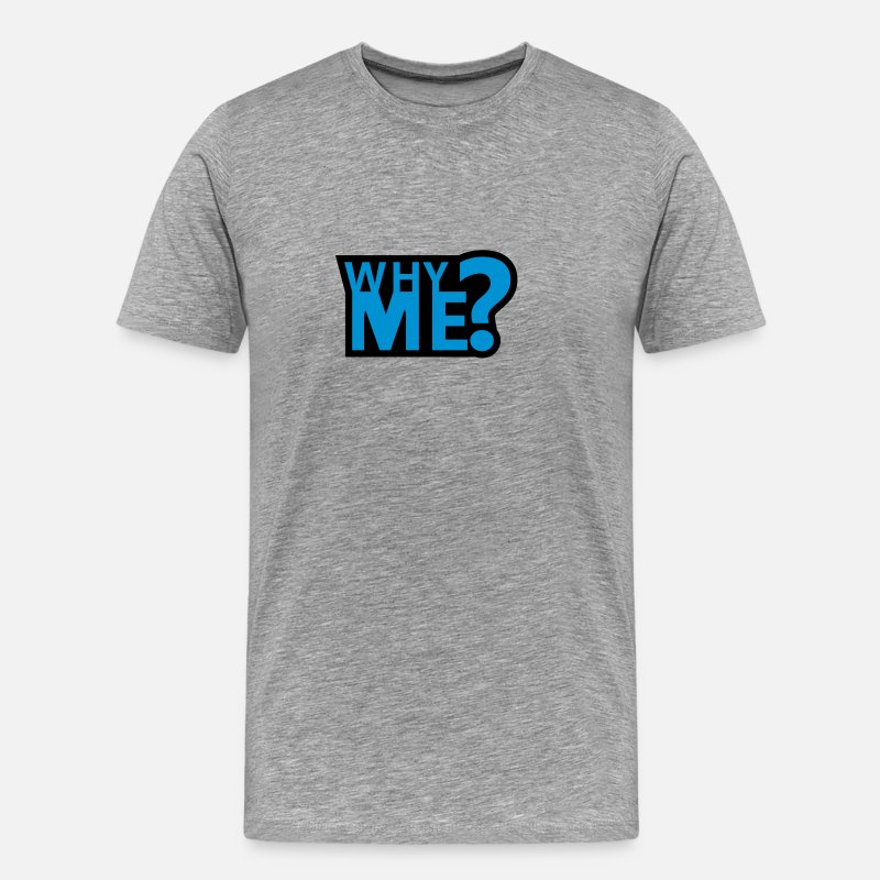 Funny T-Shirts - Why Me - Men's Premium T-Shirt heather grey