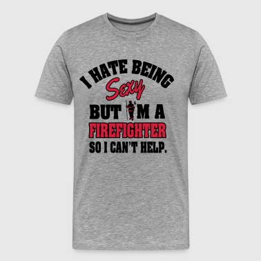 I hat being sexy, but I'm a firefighter... - Men's Premium T-Shirt