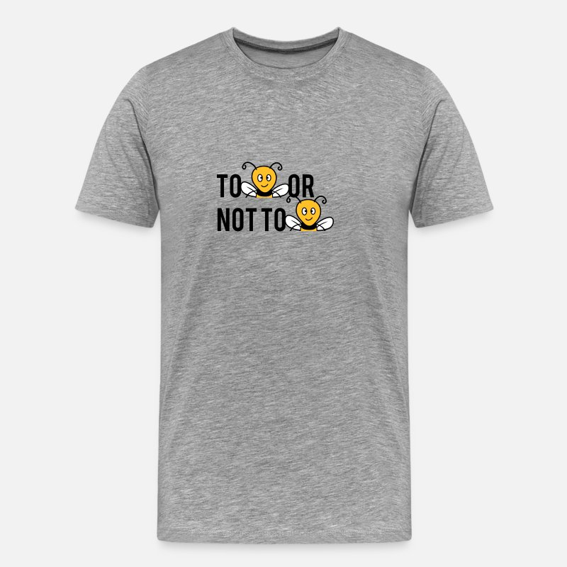 Funny T-Shirts - To Be Or Not To Be Bees - Men's Premium T-Shirt heather grey