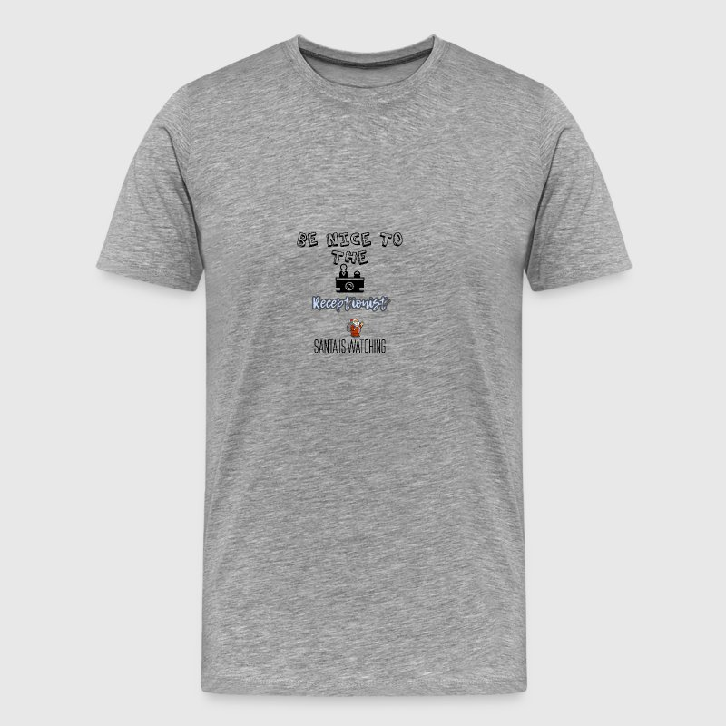 Be nice to the receptionist Santa is watching - Men's Premium T-Shirt