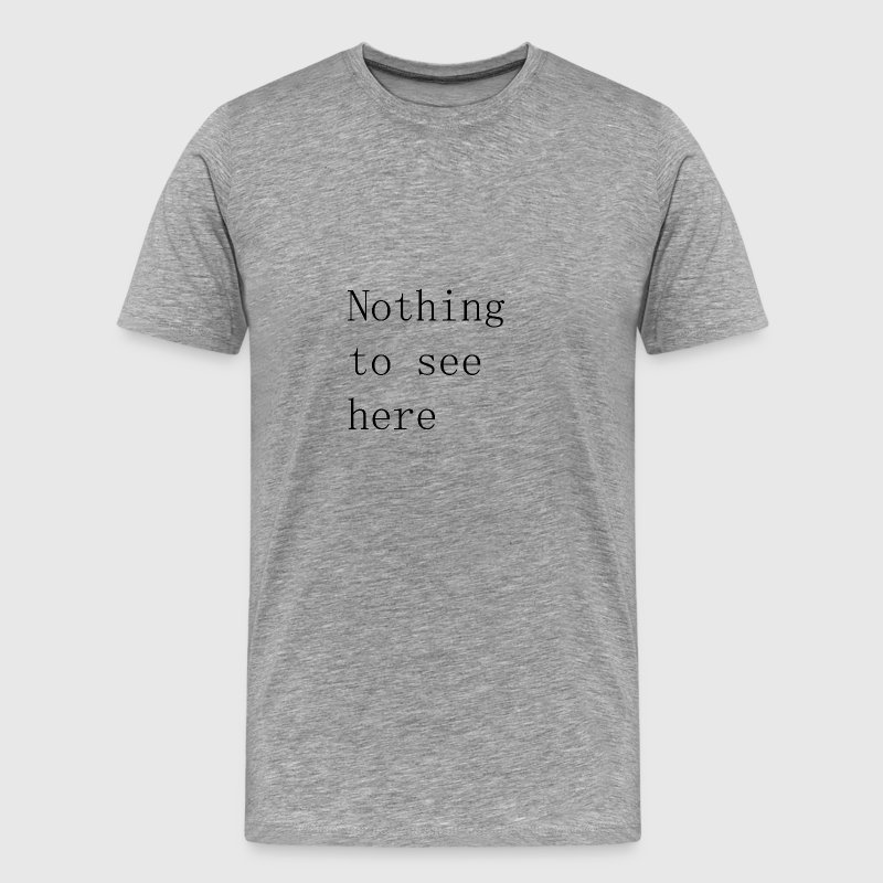Nothing to see here - Men's Premium T-Shirt